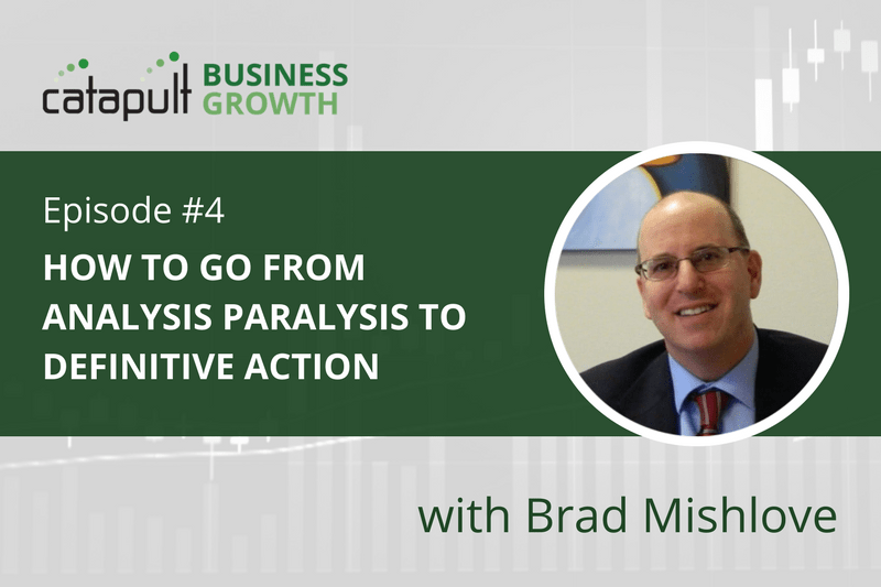 Episode 4 - How to Go from Analysis Paralysis to Definitive Action