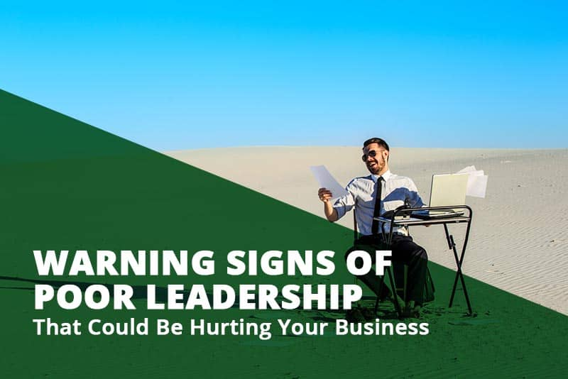 warning signs of poor leadership that could be hurting your business